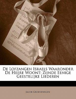 de Lofzangen Israels Waaronder de Heere Woont: Zijnde Eenige Geestelijke Liederen 9781141270927