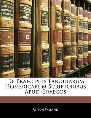 de Praecipuis Parodiarum Homericarum Scriptoribus Apud Graecos 9781141265909