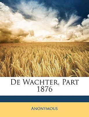 de Wachter, Part 1876 9781148866628