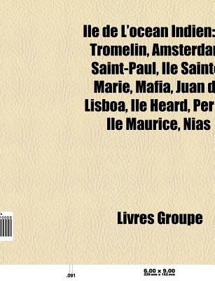 Le de L'Oc an Indien: Le Tromelin, Amsterdam, Saint-Paul, Le Sainte-Marie, Mafia, Le Heard, Juan de Lisboa, Nias, Le Maurice