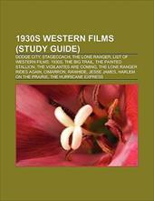 1930s Western Films (Film Guide): Dodge City, Stagecoach, Riders of the Purple Sage, the Lone Ranger, List of Western Films of the 8756092