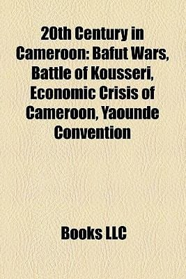 20th Century in Cameroon: Bafut Wars, Battle of Koussri, Economic Crisis of Cameroon, Yaound Convention
