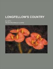 Longfellow's Country; [Illust.]. - Clarke, Helen Archibald