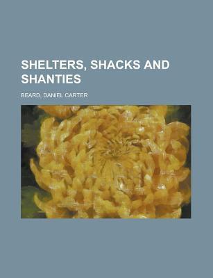 Shelters, Shacks and Shanties - Beard, Daniel Carter