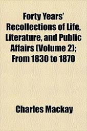 Forty Years' Recollections of Life, Literature, and Public Affairs Volume 2; From 1830 to 1870