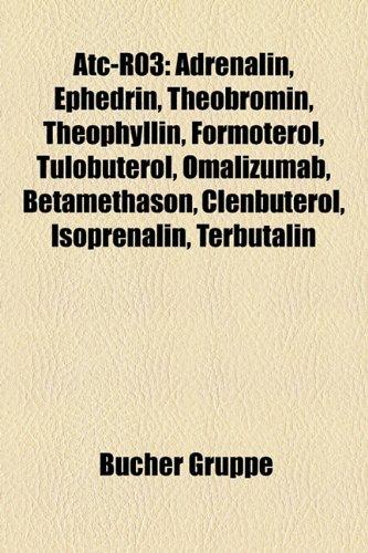 Atc-R03: Adrenalin, Ephedrin, Theobromin, Theophyllin, Roflumilast, Betamethason, Formoterol, Tulobuterol, Omalizumab, Terbutal 9781158753734