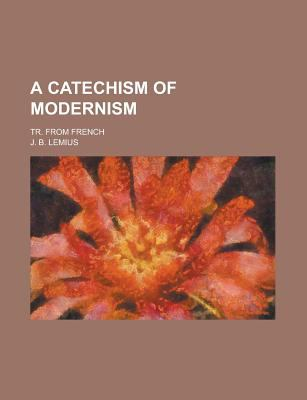 A Catechism of Modernism 9781151623003