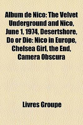 Album de Nico: The Velvet Underground and Nico, June 1, 1974, Desertshore, Do or Die: Nico in Europe, Chelsea Girl, the End, Camera O 9781159369880