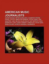 American Music Journalists: Lester Bangs, Paula Abdul, Peter Guralnick, Cameron Crowe, Jim Ferguson, Daniel Levitin, Sebastian Spr 8871362