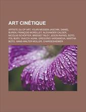 Art Cintique: Franois Morellet, Jess-Rafael Soto, Pol Bury, Op Art, Yaacov Agam, Hans-Walter Mller, Chargesheimer, Ivan Contreras-