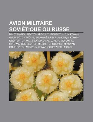 Avion Militaire Sovi Tique Ou Russe: Mikoyan-Gourevitch MIG-21, Tupolev Tu-16, Mikoyan-Gourevitch MIG-15, Soukho Su-27 Flanker