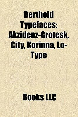 Berthold Typefaces: Akzidenz-Grotesk, City, Korinna, Lo-Type