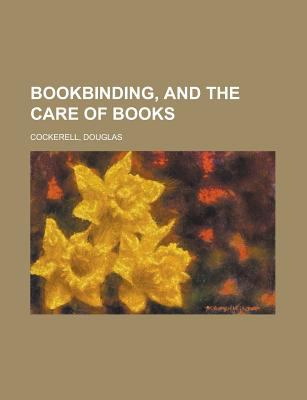 Bookbinding, and the Care of Books 9781153799447