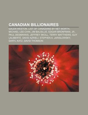 Canadian Billionaires: Galen Weston, List of Canadians by Net Worth