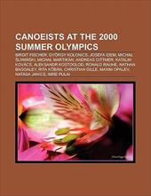 Canoeists at the 2000 Summer Olympics: Birgit Fischer, Gy Rgy Kolonics, Josefa Idem, Michal Martik N, Micha Liwi Ski, Katalin Kov 8771971