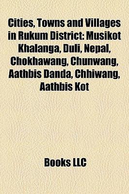 Cities, Towns and Villages in Rukum District: Musikot Khalanga, Duli, Nepal, Chokhawang, Chunwang, Aathbis Danda, Chhiwang, Aathbis Kot