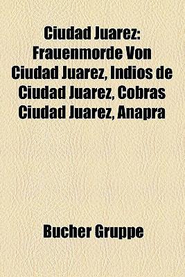 Ciudad Jurez: Frauenmorde Von Ciudad Jurez, Indios de Ciudad Jurez, Cobras Ciudad Jurez, Anapra