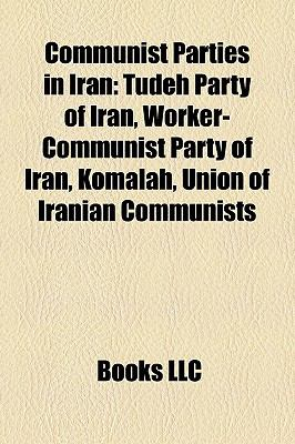 Communist Parties in Iran: Tudeh Party of Iran, Worker-Communist Party of Iran, Komalah, Union of Iranian Communists
