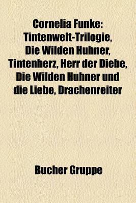 Cornelia Funke: Tintenwelt-Trilogie, Die Wilden H Hner, Tintenherz, Herr Der Diebe, Die Wilden H Hner Und Die Liebe, Reckless. Steiner 9781158931118