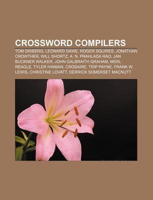 Crossword Compilers: Tom Driberg, Leonard Dawe, Roger Squires, Jonathan Crowther, Will Shortz, A. N. Prahlada Rao, Jan Buckner Walker