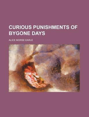 Curious Punishments of Bygone Days 9781151607485