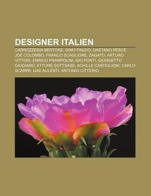 Designer Italien: Carrozzeria Bertone, Gino Finizio, Gaetano Pesce, Joe Colombo, Franco Scaglione, Zagato, Arturo Vittori, Enrico Prampo 9781159449445