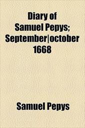 Diary of Samuel Pepys; September]october 1668