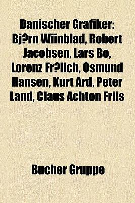 Danischer Grafiker: Bjorn Wiinblad, Robert Jacobsen, Lars Bo, Lorenz Frolich, Osmund Hansen, Kurt Ard, Peter Land, Claus Achton Friis 9781158938889