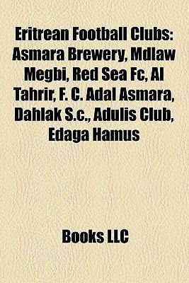 Eritrean Football Clubs: Asmara Brewery, Red Sea FC, Mdlaw Megbi, Al Tahrir, F. C. Adal Asmara, Dahlak S.C., Adulis Club, Edaga Hamus
