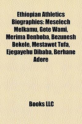 Ethiopian Athletics Biographies: Meselech Melkamu, Gete Wami