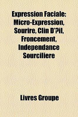 Expression Faciale: Micro-Expression, Sourire, Clin D'Il, Froncement, Indpendance Sourcilire