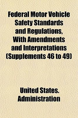 Federal Motor Vehicle Safety Standards and Regulations, With Amendments and Interpretations (Supplements 46 to 49) United States. Administration
