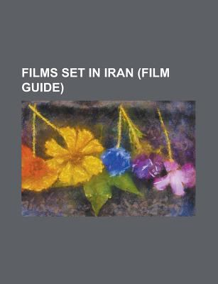 Films Set in Iran (Study Guide): Khastegi, about Elly, Crimson Gold, the Stoning of Soraya M., Not Without My Daughter, Taste of Cherry