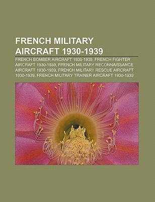 French military aircraft 1930-1939: French bomber aircraft 1930-1939, French fighter aircraft 1930-1939 Source: Wikipedia