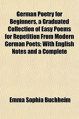 German Poetry for Beginners, a Graduated Collection of Easy Poems for Repetition from Modern German Poets; With English Notes and a Complete
