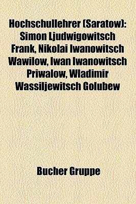 Hochschullehrer (Saratow): Simon Ljudwigowitsch Frank, Nikolai Iwanowitsch Wawilow, Iwan Iwanowitsch Priwalow, Wladimir Wassiljewitsch Golubew 9781159056414