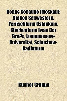 Hohes Gebude (Moskau): Sieben Schwestern, Fernsehturm Ostankino, Glockenturm Iwan Der Groe, Lomonossow-Universitt, Schuchow-Radioturm 9781159059026