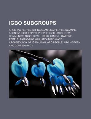 Igbo Subgroups: Aros, Ika People, Nri-Igbo, Anioma People, Igbanke