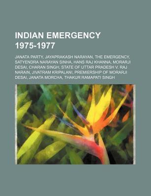 Indian Emergency 1975-1977: Janata Party, Jayaprakash Narayan, the Emergency, Satyendra Narayan Sinha, Hans Raj Khanna
