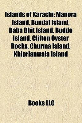 Islands of Karachi: Manora Island, Bundal Island, Baba Bhit Island, Buddo Island, Clifton Oyster Rocks, Churma Island, Khiprianwala Island