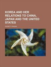 Korea and Her Relations to China, Japan and the United States