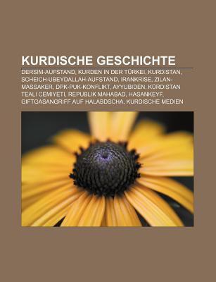 Kurdische Geschichte: Dersim-Aufstand, Kurden in Der T Rkei, Kurdistan, Scheich-Ubeydallah-Aufstand, Irankrise, Zilan-Massaker 9781159125875