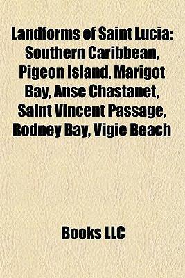 Landforms of Saint Lucia Landforms of Saint Lucia: Southern Caribbean, Pigeon Island, Marigot Bay, Anse Chastansouthern Caribbean, Pigeon Island, Mari