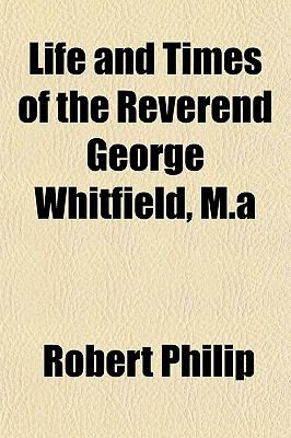 Life and Times of the Reverend George Whitfield, M.a 9781151542755