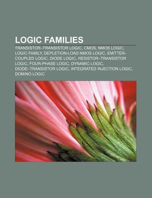 Logic Families: Transistor-Transistor Logic, CMOS, Nmos Logic, Logic Family, Depletion-Load Nmos Logic, Emitter-Coupled Logic, Diode L