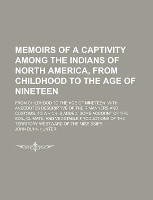 Memoirs of a Captivity Among the Indians of North America, from Childhood to the Age of Nineteen; From Childhood to the Age of Nineteen with Anecdotes 9781150459924