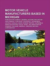 Motor Vehicle Manufacturers Based in Michigan: General Motors, Reo Motor Car Company, Chrysler, Chevrolet, Oldsmobile, Lincoln, Ca 10115254