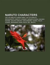 Naruto Characters: List of Naruto Characters, List of Naruto Antagonists, Naruto Uzumaki, Sasuke Uchiha, Kakashi Hatake, Sakura Ha 9863766
