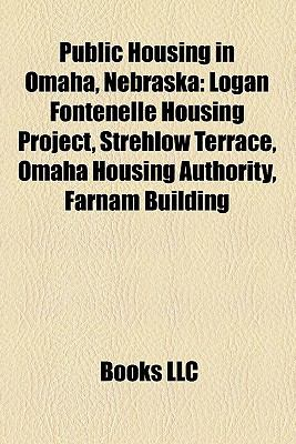 Public Housing in Omaha, Nebraska: Logan Fontenelle Housing Project, Strehlow Terrace, Omaha Housing Authority, Farnam Building