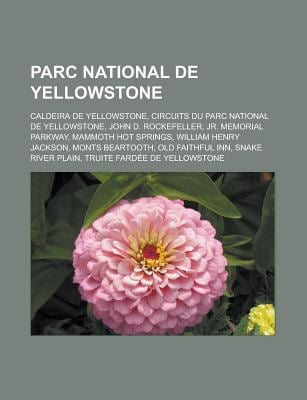 Parc National de Yellowstone: Caldeira de Yellowstone, Circuits Du Parc National de Yellowstone, John D. Rockefeller, Jr. Memorial Parkway 9781159847326